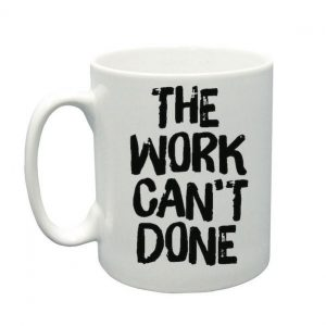 """The Work Can't Done"" – White Mug"